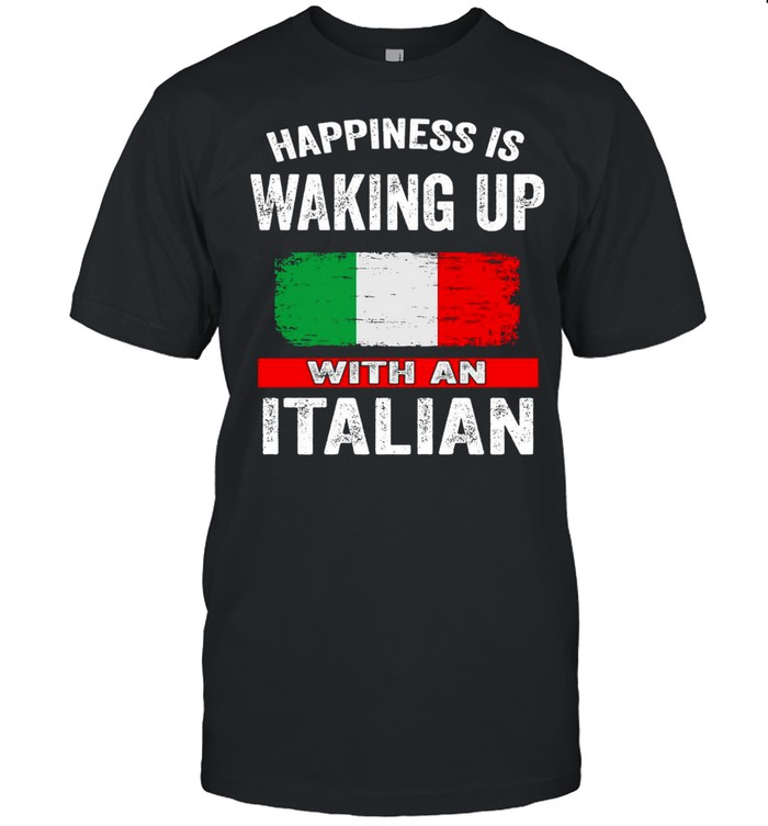 Happiness Is Waking Up With An Italian T-shirt