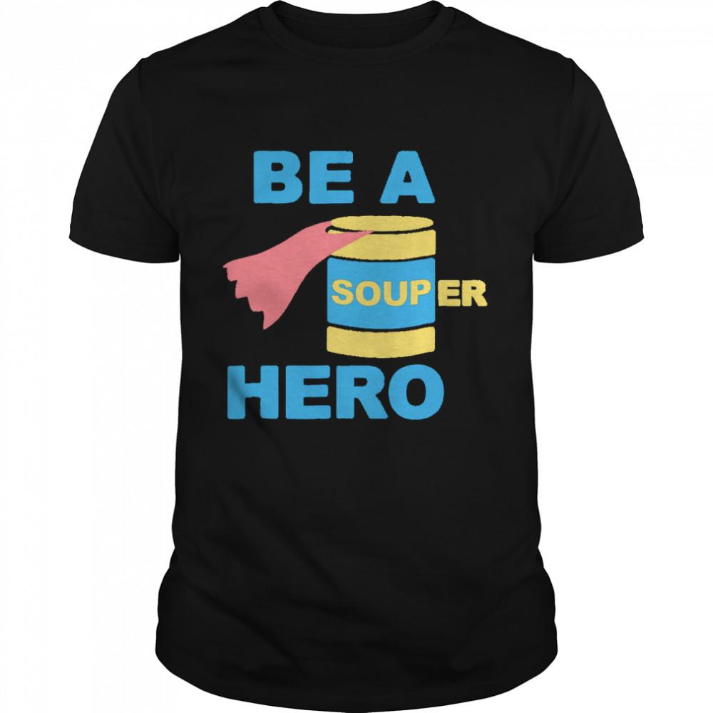Be a Souper Hero  Classic Men's T-shirt