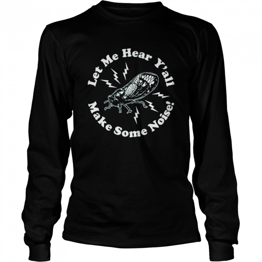 Let me hear y'all make some noise shirt Long Sleeved T-shirt