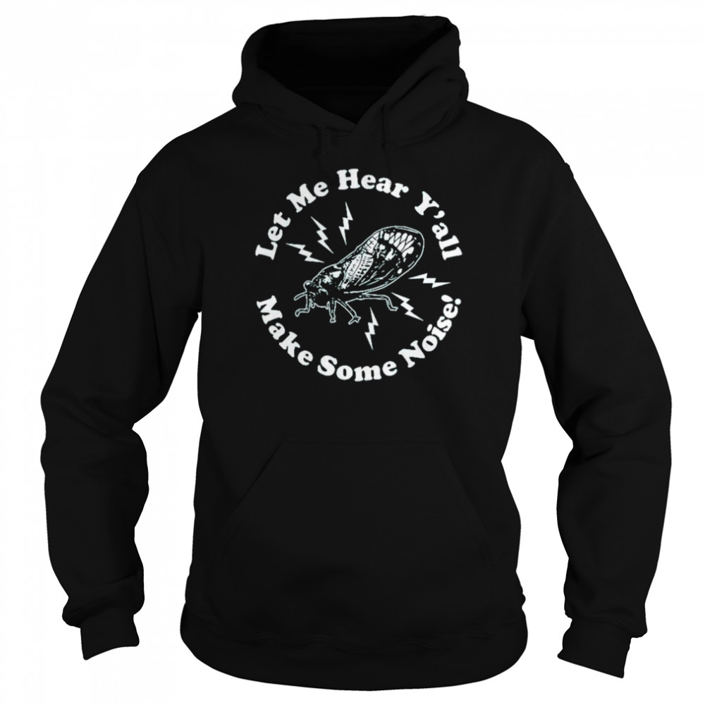 Let me hear y'all make some noise shirt Unisex Hoodie