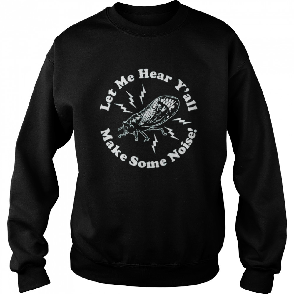 Let me hear y'all make some noise shirt Unisex Sweatshirt