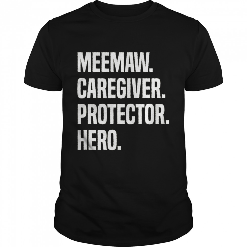 Meemaw Caregiver Protector Hero shirt