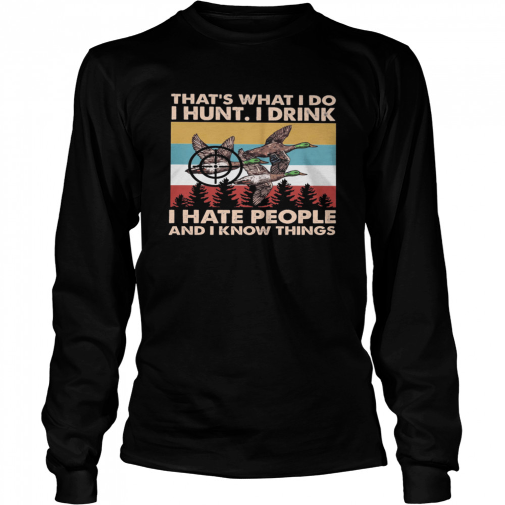 Thats What I Do I Hun I Drink I Hate People And I Know Things Vintage Retro shirt Long Sleeved T-shirt
