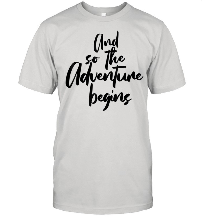 AND SO THE ADVENTURE BEGINS SIMPLE BLACK TEXT DESIGN shirt