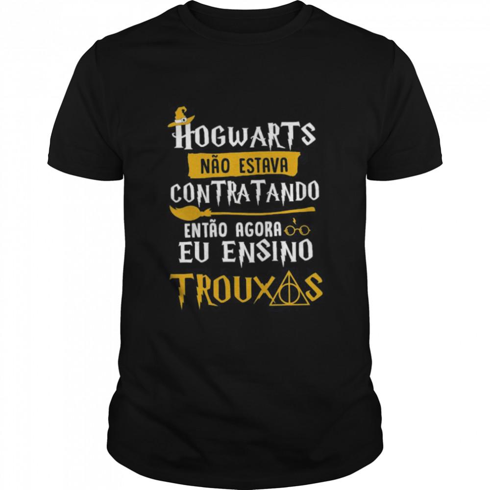 Hogwarts Contratando Eu Ensino Trouxas Shirt