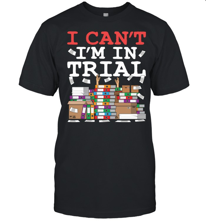 Cool Lawyer I Can't I'm in Trial Litigator Attorney Shirt
