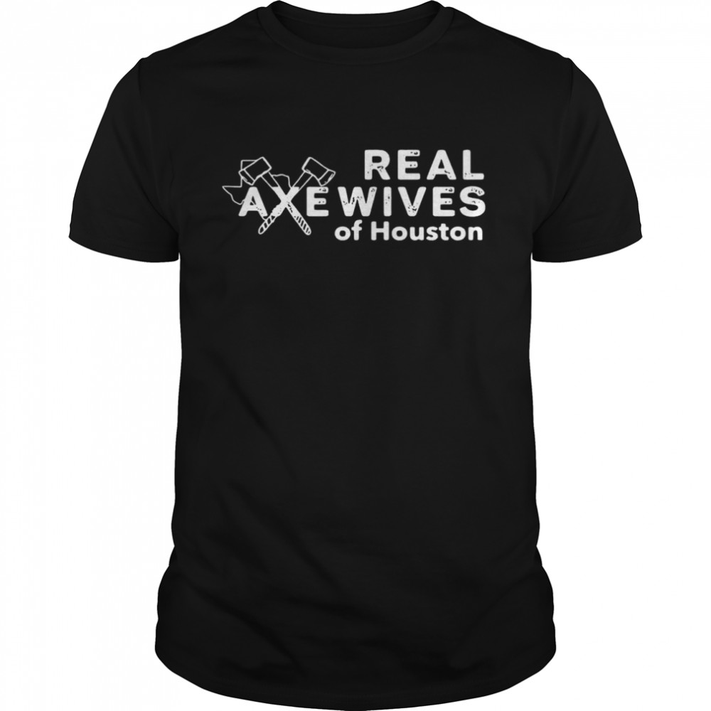 Real Axewives Of Houston shirt