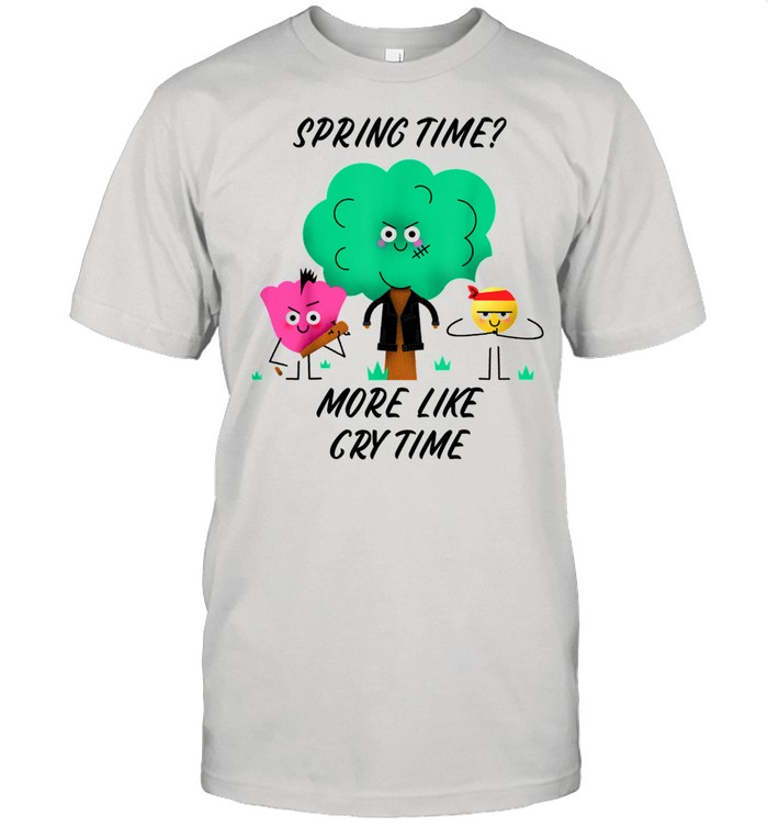 Allergy Spring Time More Like Cry Time Shirt