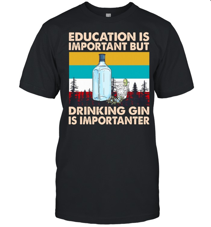 Education Is Important But Drink Gin Is Importanter Vintage shirt Classic Men's T-shirt
