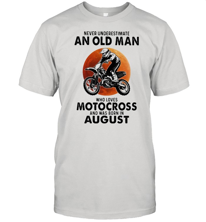 Never Underestimate An Old Man Who Loves Motocross And Was Born In August Blood Moon  Classic Men's T-shirt