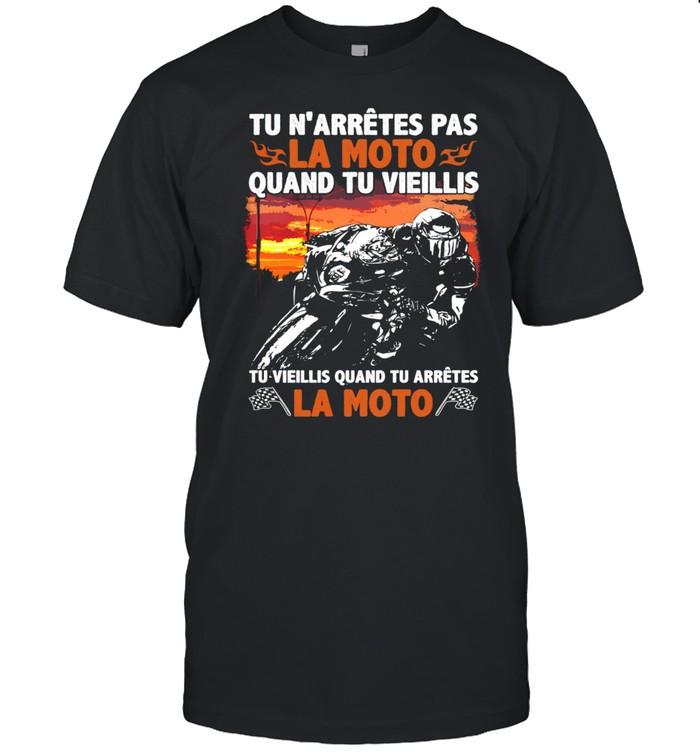 Tu N'arrives Pas La Moto Quand Tu Vieillis Tu Vieillis Quand Tu Arretes La Moto  Classic Men's T-shirt