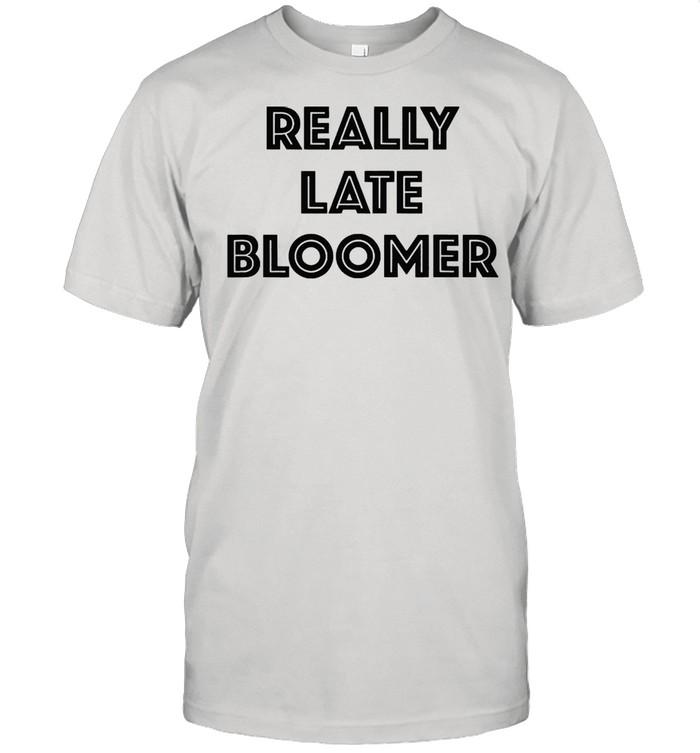 Really late bloomer shirt Classic Men's T-shirt