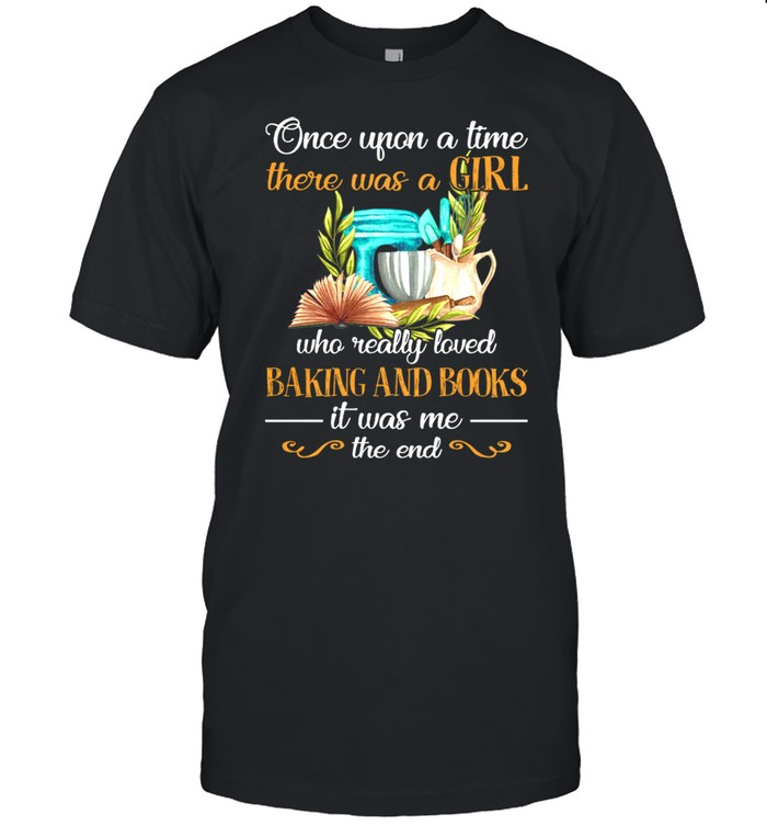 Once Upon A Time There Was A Girl Who Really Loved Baking And Books shirt Classic Men's T-shirt