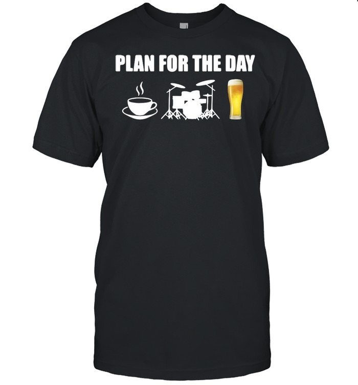 Plan For The Day Drums Coffee Drums And Beer T-shirt Classic Men's T-shirt