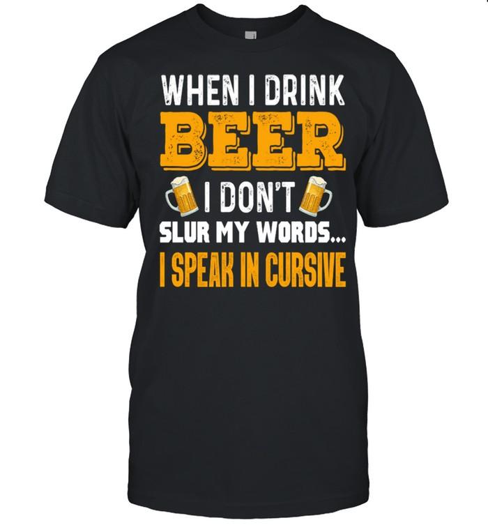 When I Drink Beer I Dont Slur My Words I Speak In Cursive shirt Classic Men's T-shirt