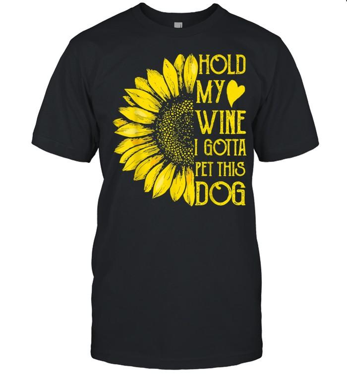 Hold My Wine Gotta Pet This Dog Sunflower Dogs  Classic Men's T-shirt