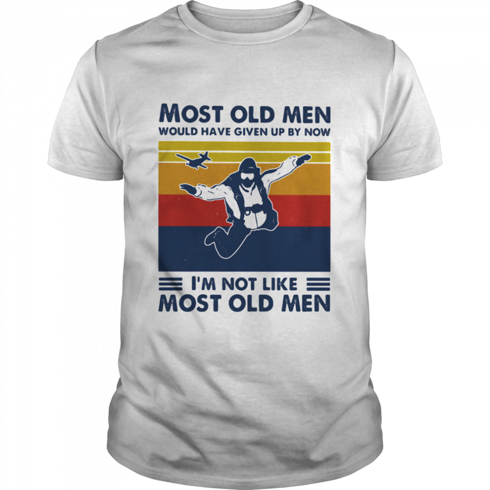 Most Old Men Would Have Given Up By Now I'm Not Like Most Old Men Skydiving Vintage Shirt