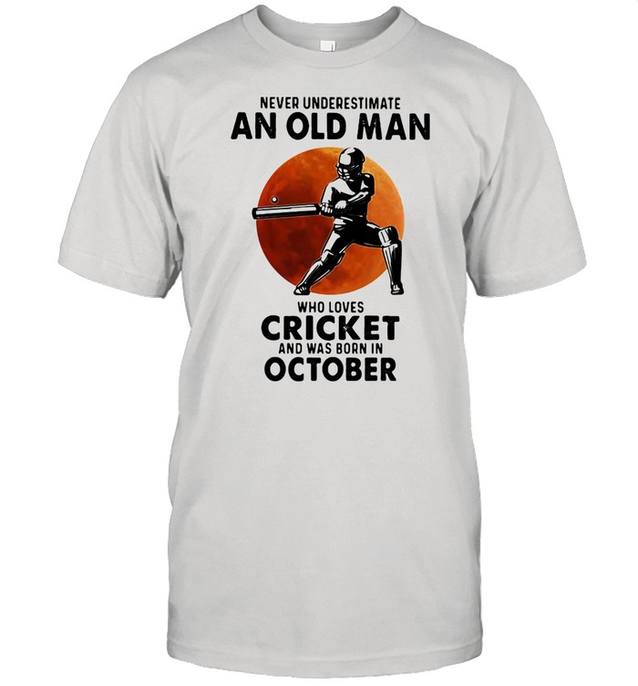 Never Underestimate An Old Man Who Loves Cricket And Was Born In October Blood Moon  Classic Men's T-shirt