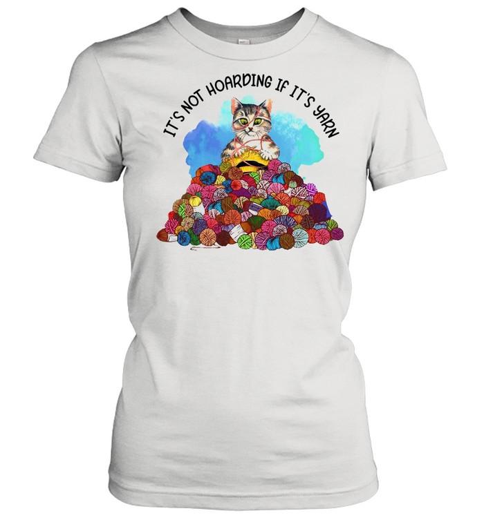 cat knitting its not hoarding if its yarn t shirt classic womens t shirt