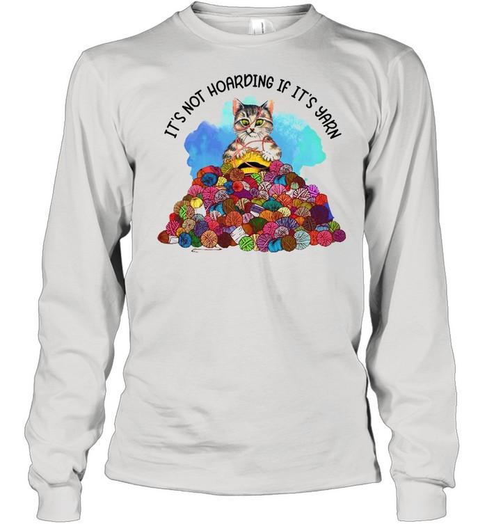 cat knitting its not hoarding if its yarn t shirt long sleeved t shirt