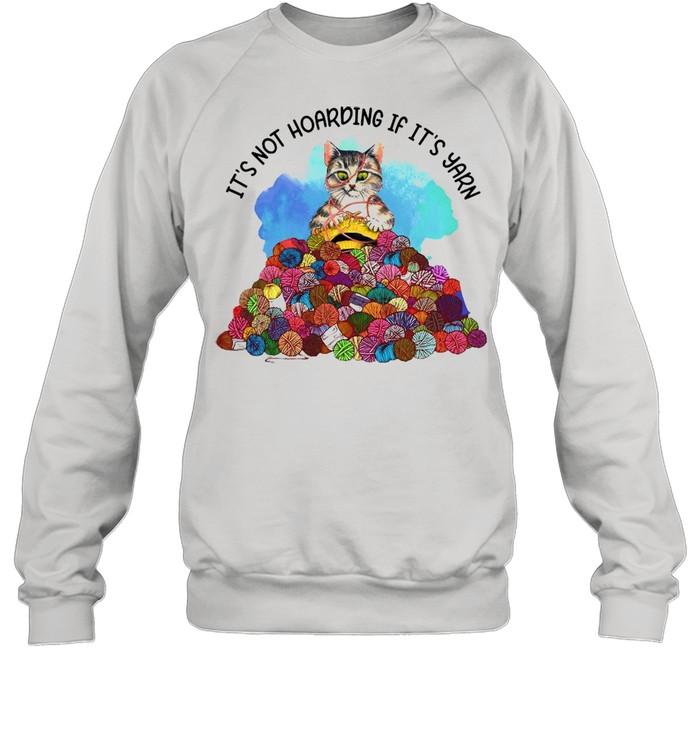 cat knitting its not hoarding if its yarn t shirt unisex sweatshirt
