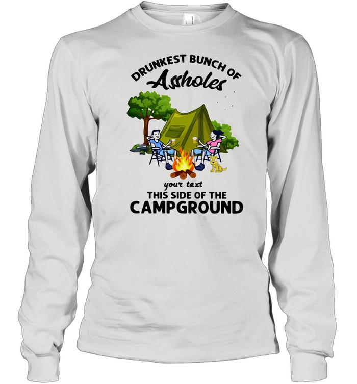 drunkest bunch of assholes your text this side of the campground  long sleeved t shirt
