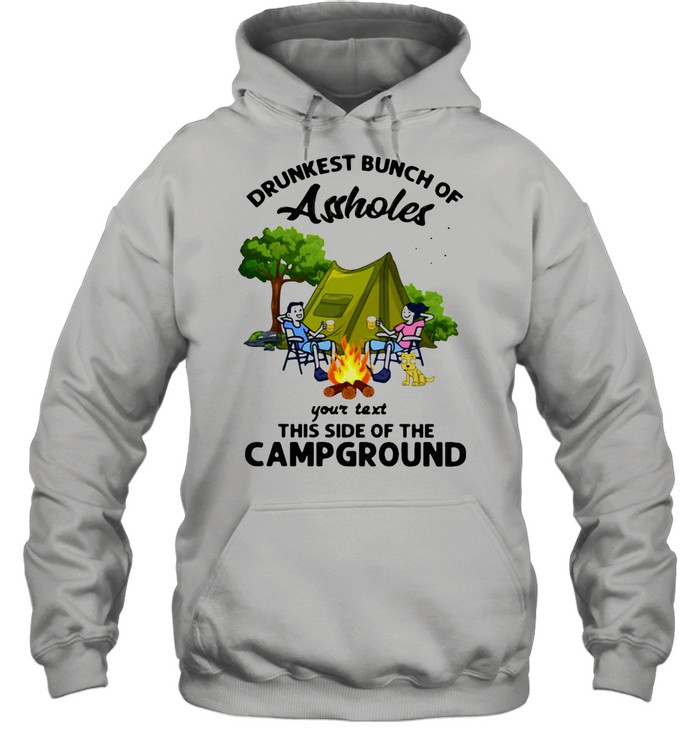 drunkest bunch of assholes your text this side of the campground  unisex hoodie