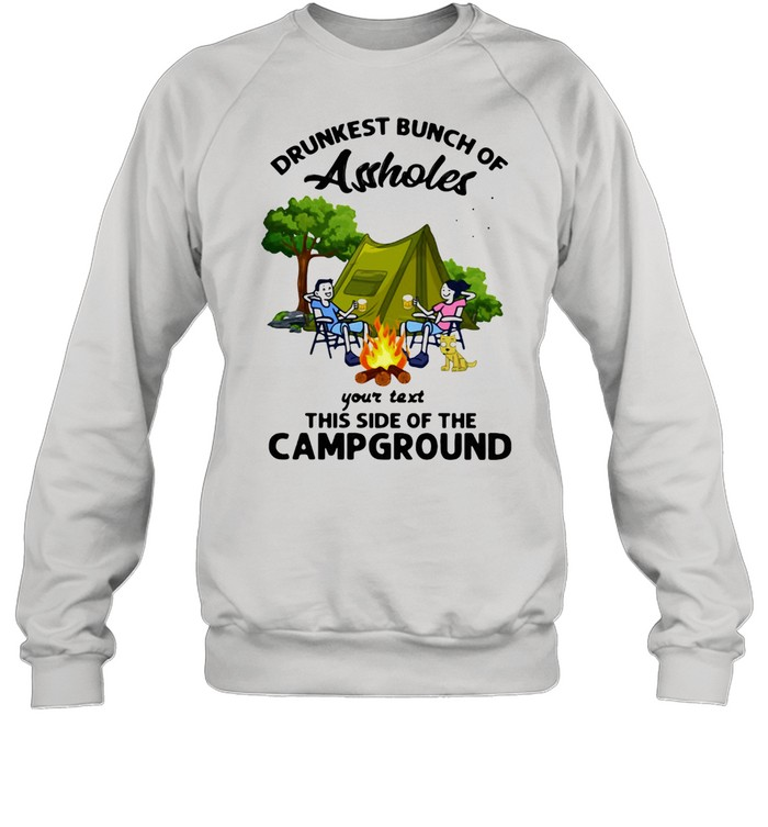 drunkest bunch of assholes your text this side of the campground  unisex sweatshirt