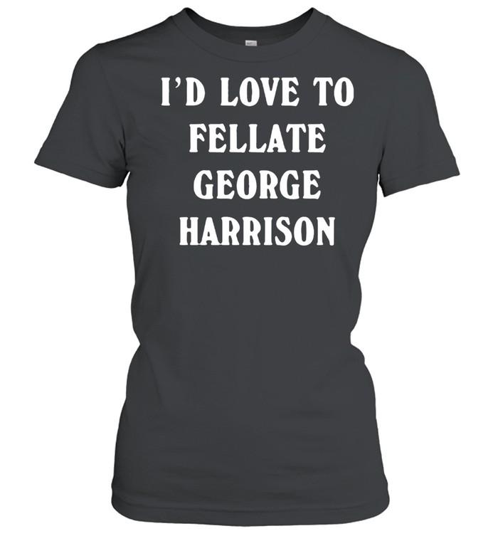 Id love to fellate george harrison shirt Classic Women's T-shirt