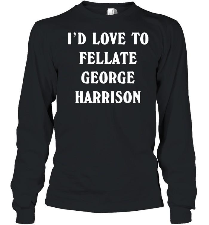 Id love to fellate george harrison shirt Long Sleeved T-shirt