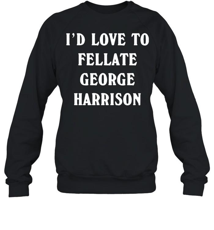 Id love to fellate george harrison shirt Unisex Sweatshirt