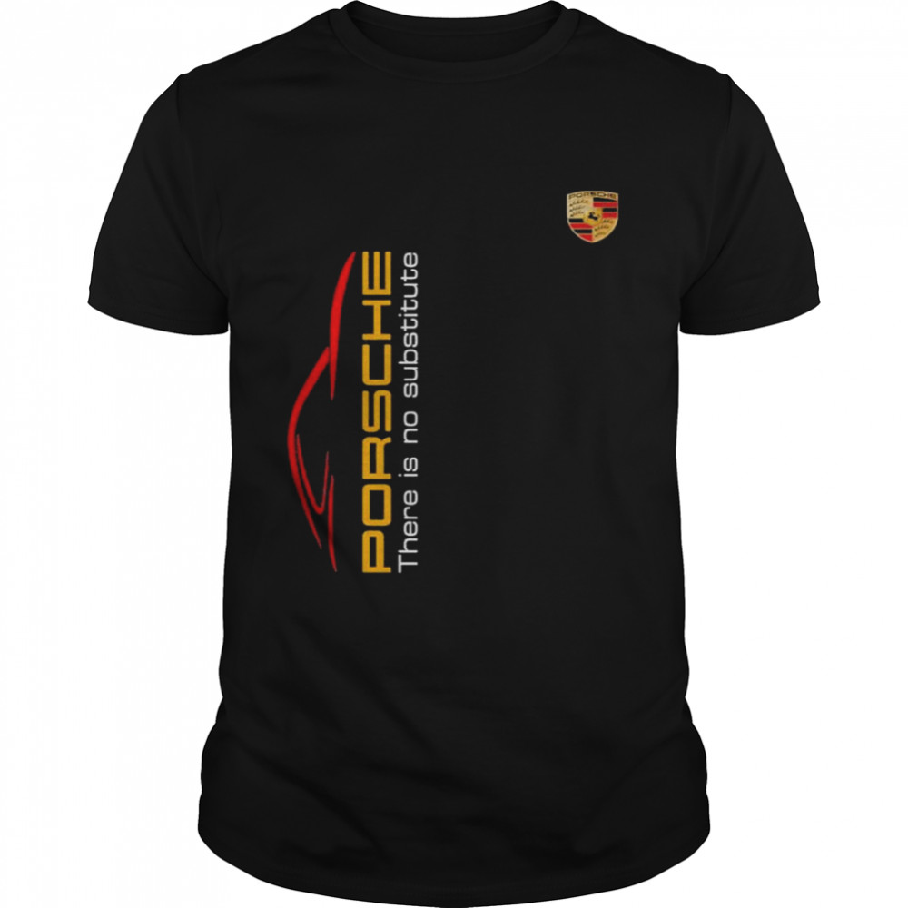 Porsche There Is Substitute Shirt