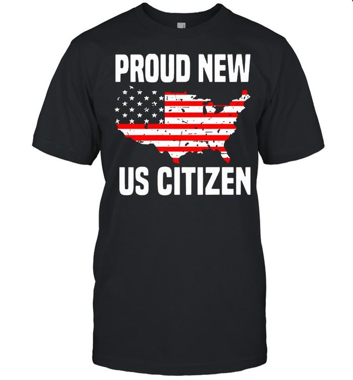 Proud new us citizen American flag 2021 shirt