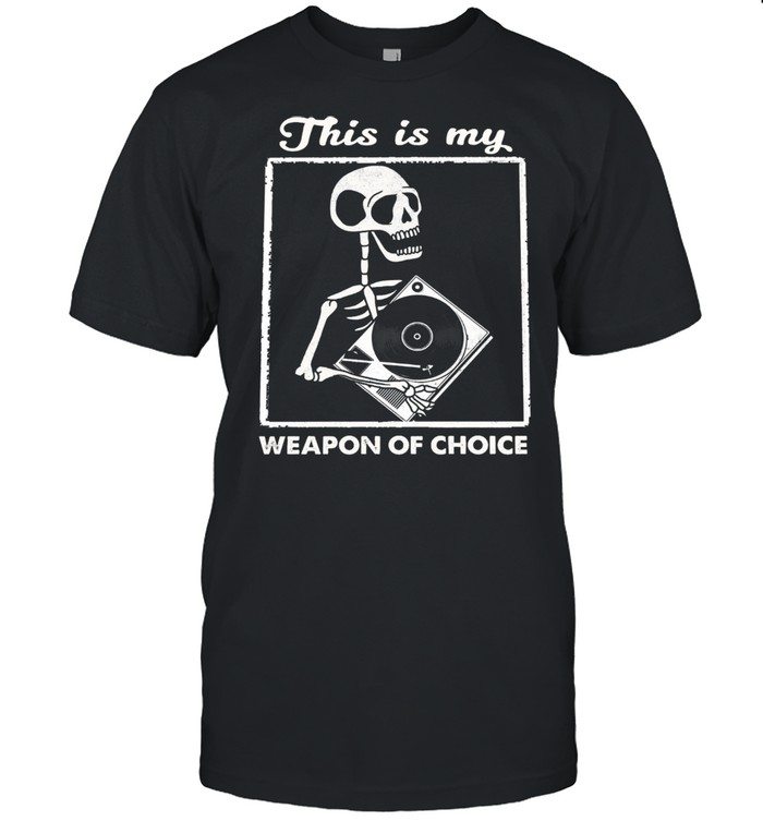 Skeleton this is my weapon of choice shirt