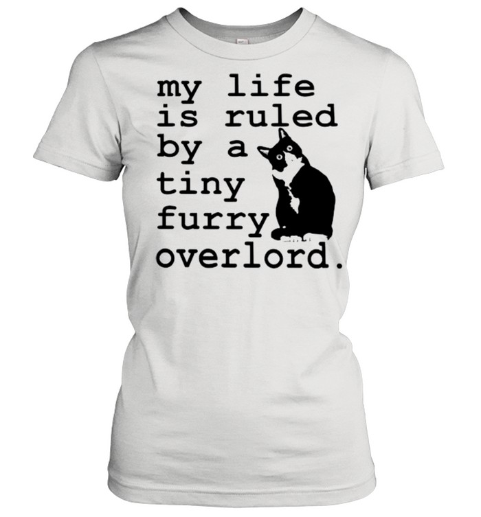 cat my life is ruled by a tiny furry overlord shirt classic womens t shirt