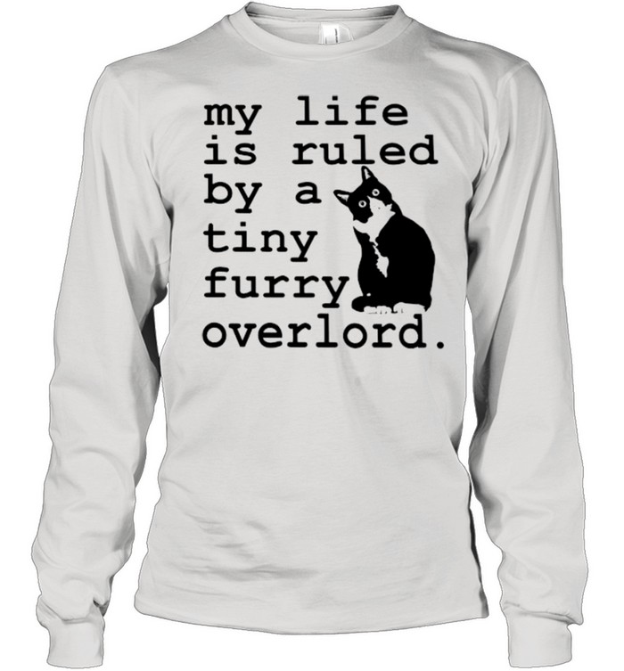 cat my life is ruled by a tiny furry overlord shirt long sleeved t shirt