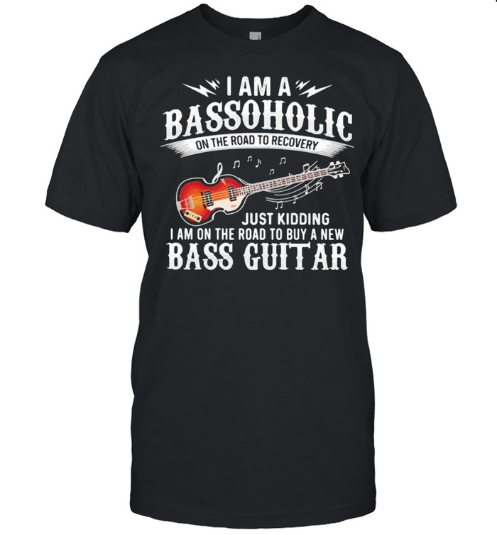 I Am A Bassoholic On the Road To Recovery Just Kidding I Am ON The Road To Buy A New Bass Guitar  Classic Men's T-shirt