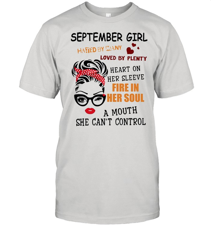 September girl hated by many loved by plenty heart on her sleeve fire in her soul a mou shirt Classic Men's T-shirt