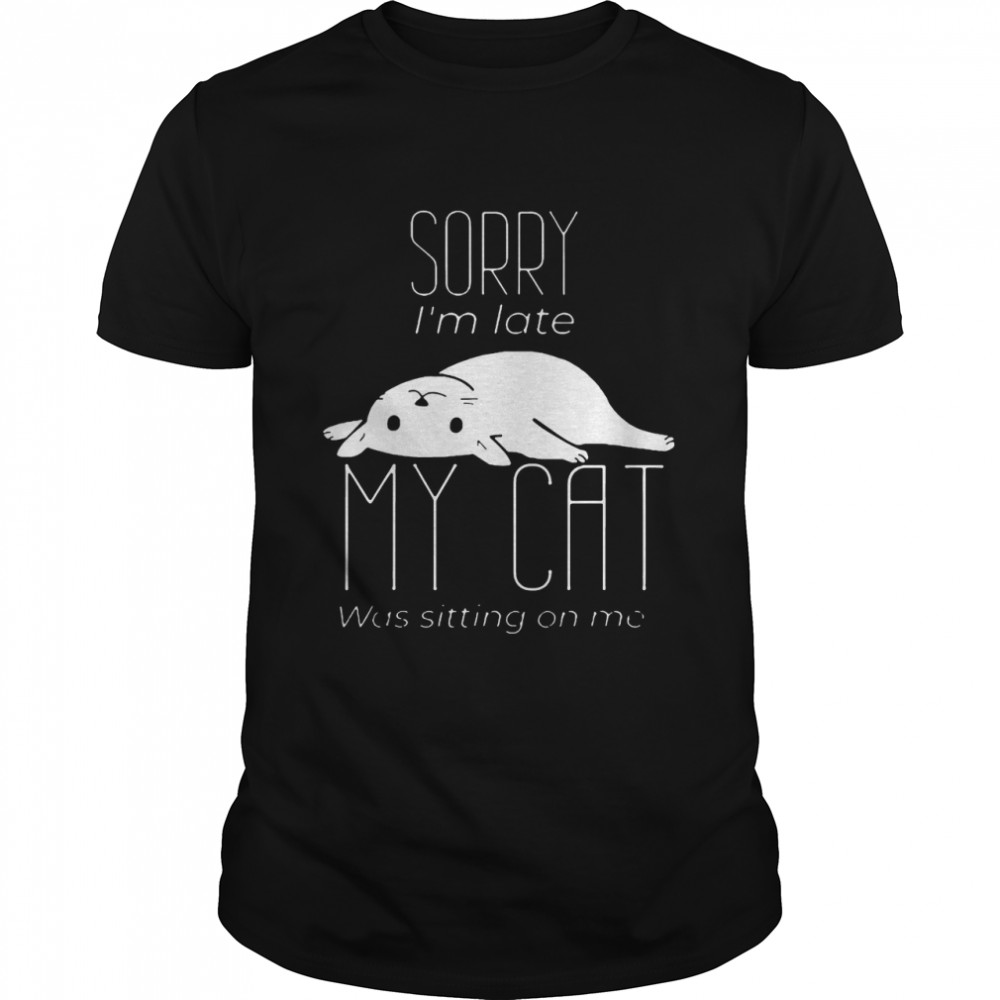 Sorry I'm Late My Cat Was Sitting On Me T-shirt Classic Men's T-shirt