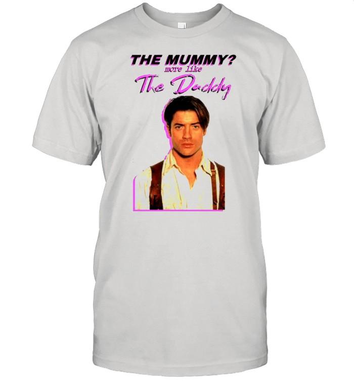 Brendan Fraser The mummy more like the Daddy shirt Classic Men's T-shirt