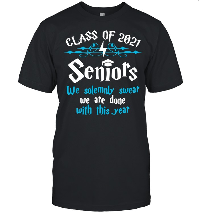 Class Of 2021 Seniors We Solemnly Swear We Are Done With This Year  Classic Men's T-shirt