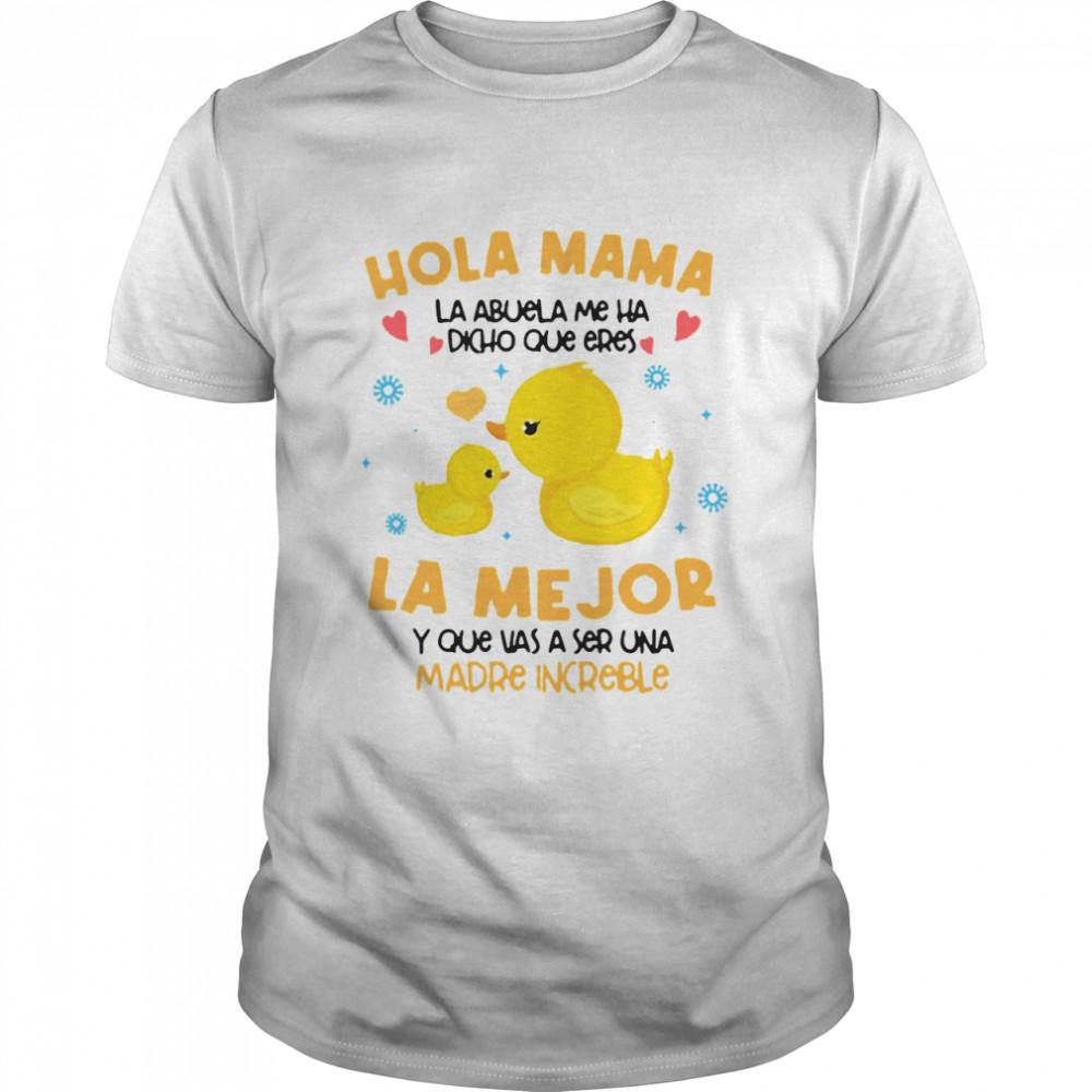 Hola Mama La Abuela Me Ha Dicho Que Eres La Me Jor Y Que Vas A Ser Una Madre Increible T-shirt Classic Men's T-shirt