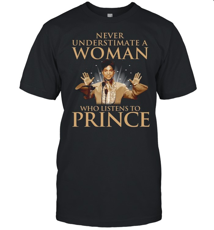 Never underestimate a woman who listens to Prince shirt