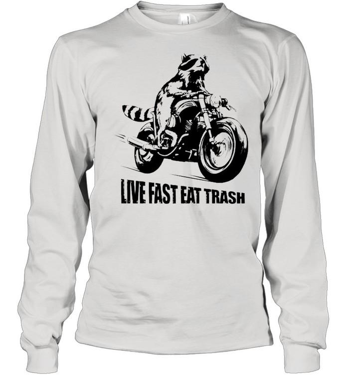 Raccoon motor live fast eat trash shirt Long Sleeved T-shirt