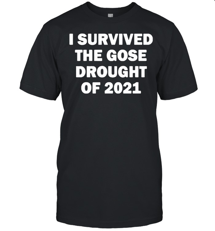 I Survived The Gose Drought Of 2021 shirt Classic Men's T-shirt