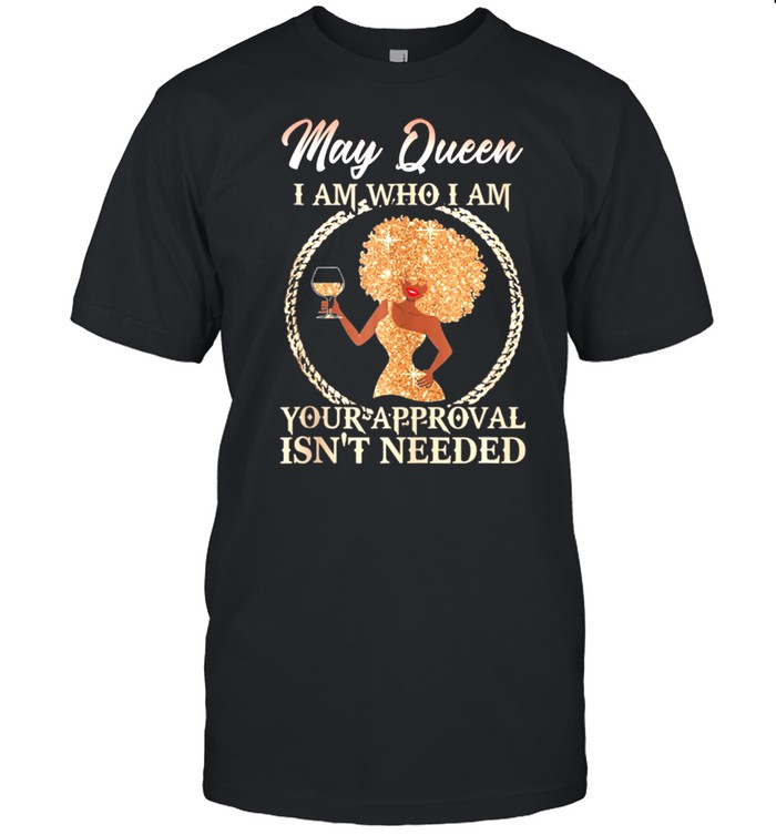 May Queen's I Am who I Am Girl Queen Born in May shirt