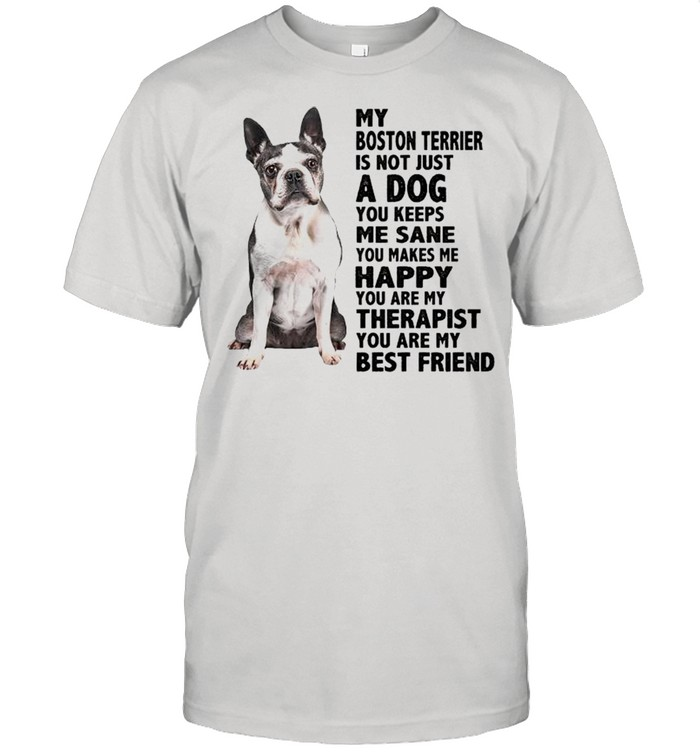 My Boston Terrier is not just a dog you keeps me sane shirt Classic Men's T-shirt