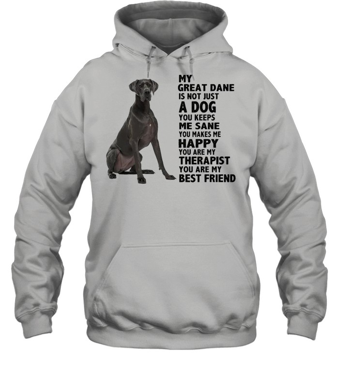 My Great Dane is not just a dog you keeps me sane shirt Unisex Hoodie