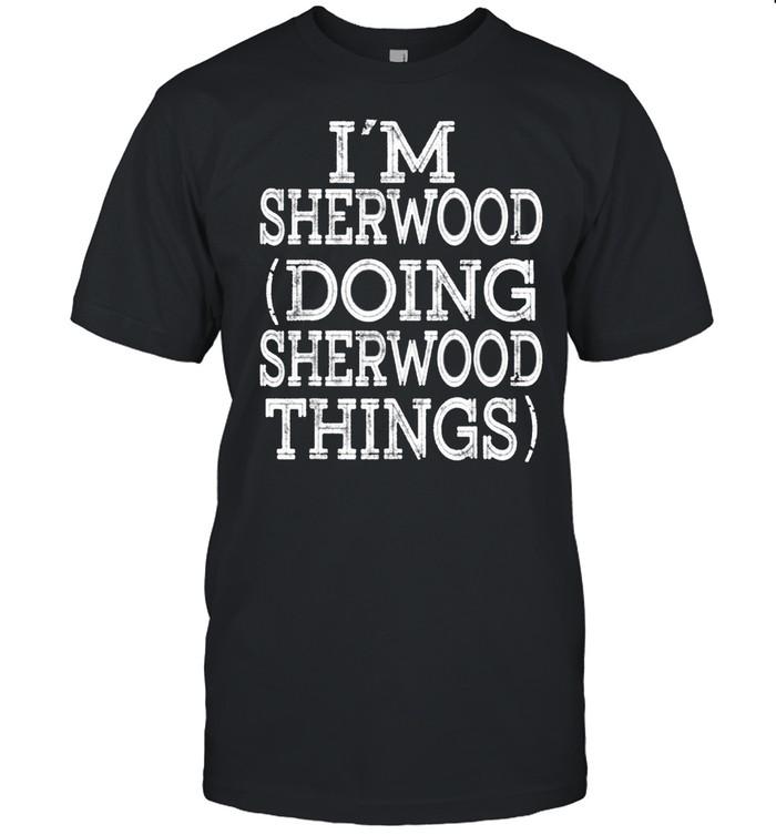 I'M SHERWOOD DOING SHERWOOD THINGS shirt Classic Men's T-shirt