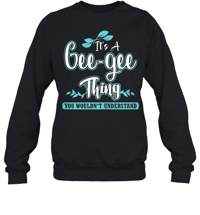 its a gee gee thing you wouldnt understand shirt unisex sweatshirt